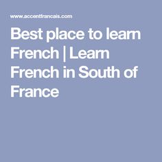 Best place to learn French | Learn French in South of France