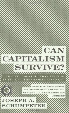Can Capitalism Survive?: Creative Destruction and the Future of the Global Economy by Joseph A. Schumpeter. $8.00