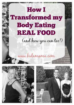 How I transformed my body eating real food www.kulamama.com