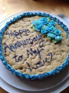 anniversary cookie cake. You can order one from Mrs. Fields Google it! I dream of one day being surprised with the giant birthday cookie or anniversary cookie or just cause I love you cookie :-)