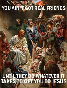 You ain't got real friends until they do whatever it takes to get you to Jesus. Christian Warrior, Christian Humor, Christian Faith, Christian Quotes, Biblical Quotes, Religious Quotes, Faith Quotes, Bible Quotes, Motivational Quotes