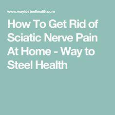 how to help sciatic nerve pain at home