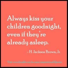 cute family quotes-Always kiss your children goodnight, even if they're already asleep.  Follow us for more #quotes and #inspiration. https://www.pinterest.com/bmabh/