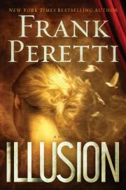 Illusion by Frank Peretti | Adult Christian Fiction | A grieving husband encounters a teen identical to his dead wife-- in face, name, and magical skills.  | Find it at PCLS: http://catalog.popelibrary.org/polaris/