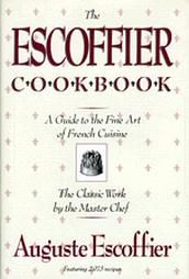"The Escoffier Cookbook:  A Guide To The Fine Art Of French Cuisine   by Auguste Escoffier.  ""Good food is the foundation of genuine happiness."""