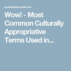 Wow! - Most Common Culturally Appropriative Terms Used in...