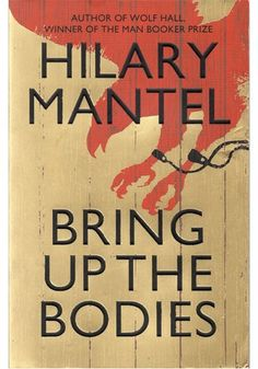 Bring Up the Bodies, Hillary Mantel