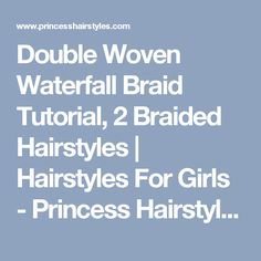 Double Woven Waterfall Braid Tutorial, 2 Braided Hairstyles | Hairstyles For Girls - Princess Hairstyles