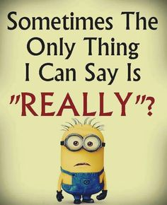 24 Even Funnier Minion Memes Now listen. No, that's surely the use, right? You should always listen to your parents, you know. That will shock him! Let them go free. First, do they? Second, why does my mind need to know!? Wish