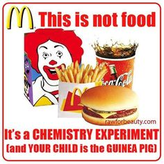 This is not food. It's a chemistry experiment (and your child is a guinea pig) RAW FOR BEAUTY Raw For Beauty, Chemistry Experiments, Fast Food Restaurant, Food Facts, Mcdonalds, Eating Habits, Guinea Pigs, Healthy Choices, Real Food Recipes