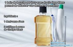 1 bain de bouche par jour avec du vinaigre blanc permet de détartrer vos dents en 1 semaine à la maison