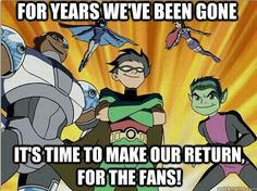 PLEASE HAVE THE ORIGINAL TEEN TITANS COME BACK. I REALLY MISS THIS SHOW. SAVE SEASON SIX EVERYBODY! :D