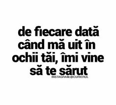 De fiecare data cand ma uit in ochii tai. I Love Him, Love You, My Love, Motivational Words, Inspirational Quotes, Love Quotes, Funny Quotes, Just You And Me, Let Me Down