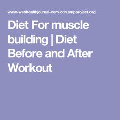 Diet For muscle building | Diet Before and After Workout