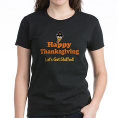 Happy Thanksgiving Let's Get Stuffed Tees and More at CafePress > http://www.cafepress.com/dd/101891485  #HappyThanksgiving #Thanksgiving #Turkey #Funny #Tshirts #Tees