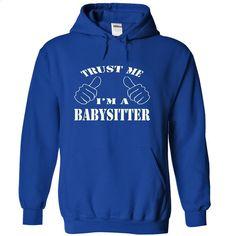 Trust me, Im a Babysitter shirt hoodie tshirt T Shirts, Hoodies, Sweatshirts - #striped shirt #free t shirt. PURCHASE NOW => https://www.sunfrog.com/LifeStyle/Trust-me-I-RoyalBlue-64462654-Hoodie.html?60505
