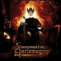 Charlemagne, Sir Christopher Lee and Heavy Metal Music...