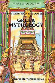 The Iliad and the Odyssey in Greek Mythology by Karen Spies