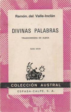Divinas palabras : tragicomedia de aldea / Ramón del Valle-Inclán - 8ª ed. - Madrid : Espasa Calpe, 1977