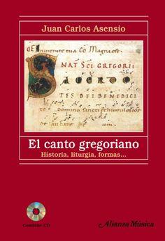 El canto gregoriano : historia, liturgia, formas-- / Juan Carlos Asensio