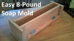 Build an Easy 8-Pound Soap Mold for Soapmaking (note to self use eye hook hinges for securing ends)