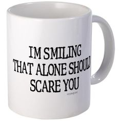 I'm Smiling 11 oz Ceramic Mug I'm smiling. Mug by ironydesigns - CafePress Shop I'm smiling. 11 oz Ceramic Mug designed by ironydesigns. Lots of different size and color combinations to choose from. Funny Cups, Funny Coffee Cups, Cute Coffee Mugs, Cool Mugs, Coffee Coffee, Sarcastic Quotes, Funny Quotes, Funny Memes, Goofy Quotes