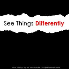 Challenge 8: See Things Differently. Don't be influenced by what you want to see. #DareToDisrupt #disrupt #disruptmovement #examine #change