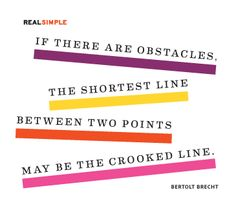"""If there are obstacles, the shortest line between two points may be the crooked line."" —Bertolt Brecht #quotes"