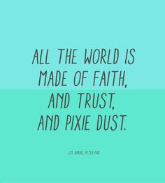 Day 188 // All the world is made of faith, and trust, and pixie dust. - J.M. Barrie, Peter Pan