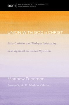 Union with God in Christ (Early Christian and Wesleyan Spirituality as an Approach to Islamic Mysticism; BY Matthew Friedman; FOREWORD BY A. H. Mathias Zahniser; Imprint: Pickwick Publications). A significant number of Muslim communities throughout the world reflect varying degrees of involvement in Islamic mysticism. What bridges are present in this context that will facilitate not only evangelism, but also discipleship and community formation? Matthew Friedman guides the reader on a…