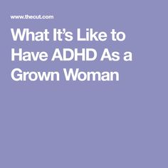 What It's Like to Have ADHD As a Grown Woman
