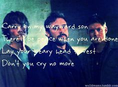Carry on My Wayward son.... :""