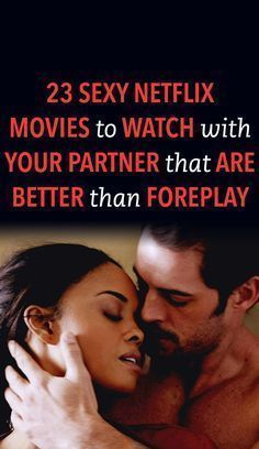 23 sexy Netflix movies to watch with your partner that are better than foreplay