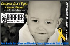 When you think fence, please think Barrier Fence Systems! For each fence sold they donate a % of their profit to the Battle for a Cure CURE Account to fund childhood cancer research!   www.barrierfencesystems.com