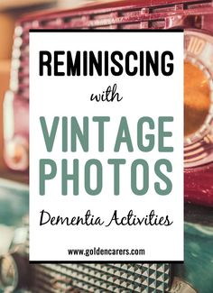 Vintage photos from yesteryear provide wonderful reminiscing opportunities for the elderly living with dementia.  Remembering the past helps the elderly affirm their lives and uncover deep-seated memories.