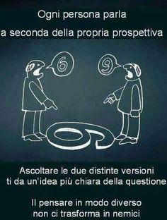 Ogn persona parla a seconda della propria #prospettiva.  Ascoltare le due distinte #versioni ti da un'idea più chiara della questione. Il pensare in modo diverso non ci trasforma in nemici. #6 #9