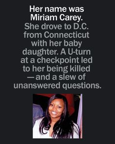 11/26/14 How Miriam Carey's U-turn at a White House checkpoint led to her death. So many questions, so much we still don't know about the case of the woman shot to death by the Secret Service and the U.S. Capitol Police on Oct. 3, 2013, after a car chase from the White House to Capitol Hill. Her 13-month-old daughter survived in a car seat. wapo.st/11vDSCz