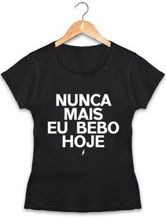 Camiseta Feminina Nunca Mais Eu Bebo Hoje Preta 64067ac4c6094