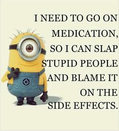 I CAN BLAME IT ON THE SIDE EFFECTS.