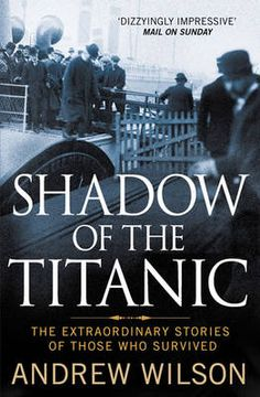 Shadow of the Titanic -  The Extraordinary Stories of Those Who Survived by Andrew Wilson #books #Titanic
