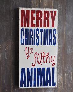 Christmas Sign, Christmas Decoration, Custom Wood Sign - Merry Christmas Ya Filthy Animal- Typography Word Art, Hand Painted Home Wall Decor. $48.00, via Etsy.