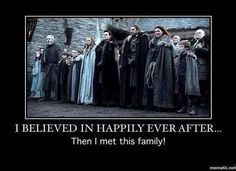 I BELIEVED IN HAPPILY EVER AFTER... Then I met this family! #GameOfThrones #ASOIAF #WinterIsComing
