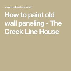 How to paint old wall paneling - The Creek Line House