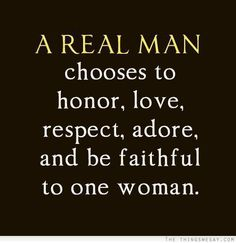 Quotes+About+Honor+and+Respect | real man chooses to honor love respect adore and be faithful to one ...
