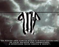 """""""Se houver uma camisa preta e branca pendurada no varal durante uma tempestade,o atleticano torce contra o vento..."""""""