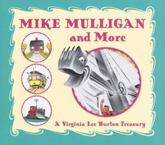Mike Mulligan and More: Four Classic Stories by Virginia Lee Burton. I remember reading the Mike Mulligan one, but not the others. Books For Boys, Childrens Books, Date, Great Books, My Books, Virginia Lee Burton, Book Names, Preschool Books, Preschool Classroom