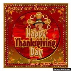 Happy Thanksgiving Day From Our Home To Your Home