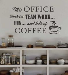 Office runs on Team Work and Coffee Break Room by WallsThatTalk