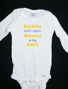 """""""Daddy and I agree Mommy is the Boss"""" Long Sleeved Onesie made with Heat Transfer Vinyl!"""