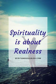 Spirituality is about Realness from the Spirit & Soul blog